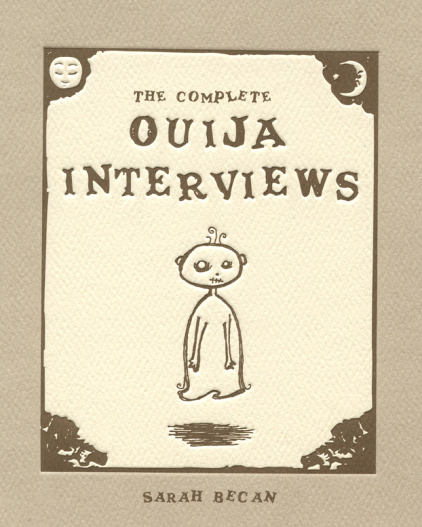 The Complete Ouija Interviews by Sarah Becan