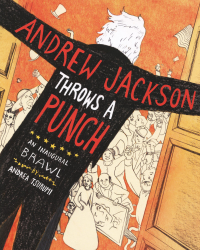 Andrew Jackson Throws a Punch by Andrea Tsurumi