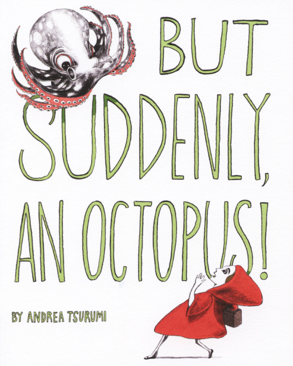 But Suddenly An Octopus by Andrea Tsurumi