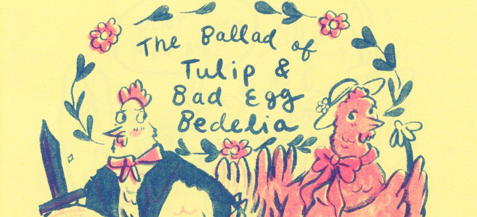 The Ballad of Tulip & Bad Egg Bedelia Part 1 feature